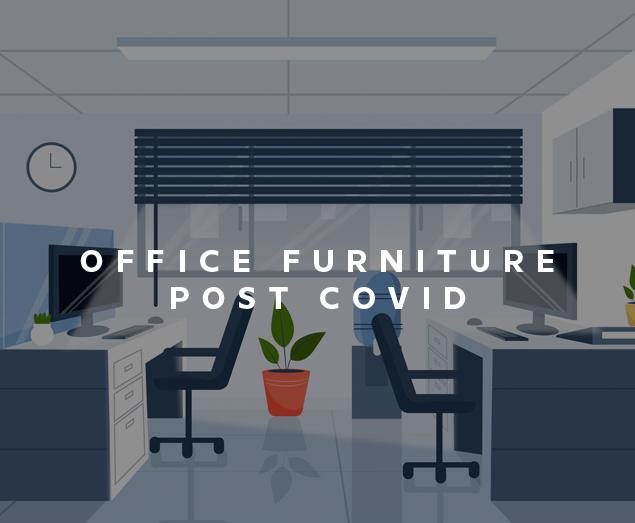 Office Furniture – Post Covid World